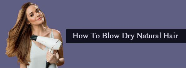 How to blow dry natural hair